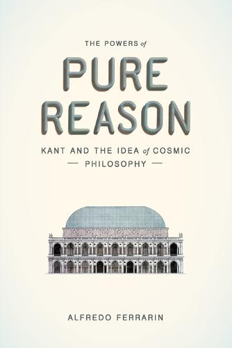 The Powers of Pure Reason: Kant and the Idea of Cosmic Philosophy (Paperback)