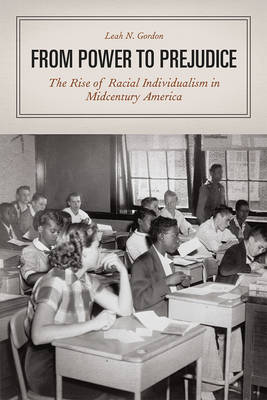 From Power to Prejudice: The Rise of Racial Individualism in Midcentury America (Paperback)