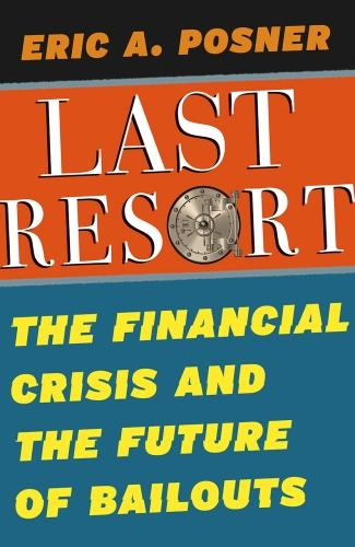 The Last Resort: The Financial Crisis and the Future of Bailouts (Hardback)