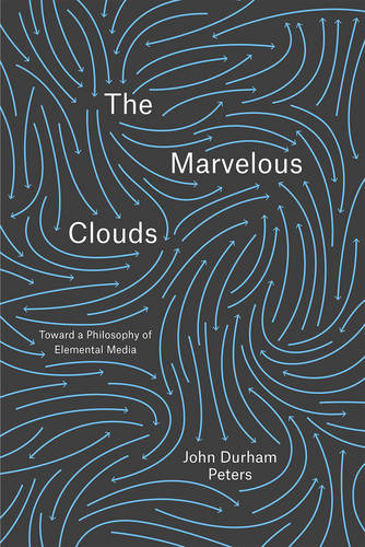 The Marvelous Clouds: Toward a Philosophy of Elemental Media (Paperback)
