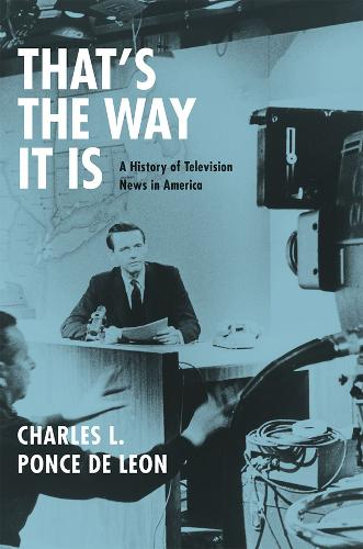 That's the Way it is: A History of Television News in America (Paperback)