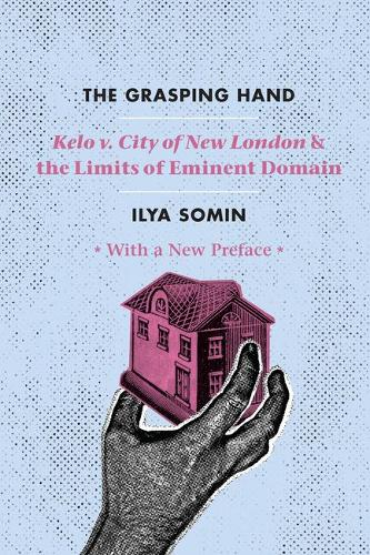 The Grasping Hand: Kelo v. City of New London and the Limits of Eminent Domain (Paperback)