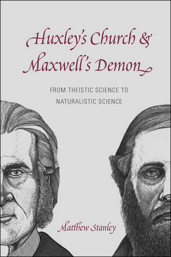 Huxley's Church and Maxwell's Demon: From Theistic Science to Naturalistic Science (Paperback)