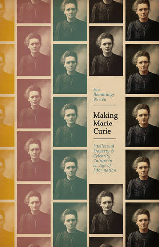 Making Marie Curie: Intellectual Property and Celebrity Culture in an Age of Information (Paperback)