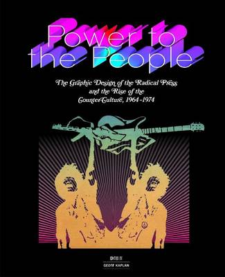 Power to the People: The Graphic Design of the Radical Press and the Rise of the Counter-culture, 1964-1974 (Hardback)