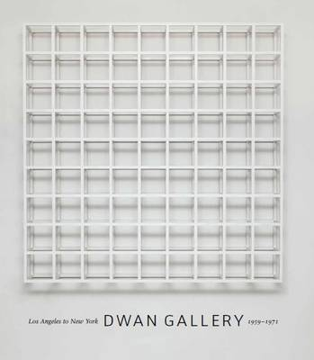 Dwan Gallery: Los Angeles to New York, 1959 1971 (Hardback)