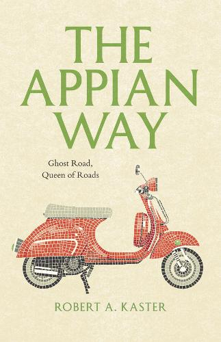 The Appian Way: Ghost Road, Queen of Roads - Culture Trails: Adventures in Travel (Hardback)