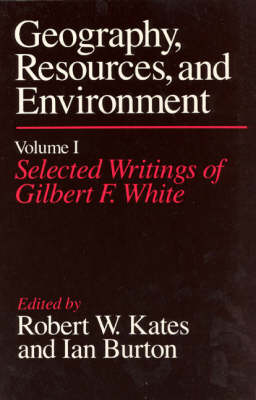 Geography, Resources and Environment: Selected Writings Ed.R.W.Kates & I.Burton v. 1 (Hardback)