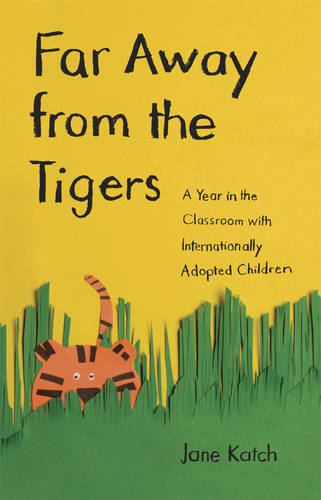 Far Away from the Tigers: A Year in the Classroom with Internationally Adopted Children (Hardback)
