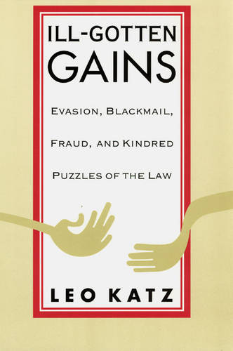 Ill Gotten Gains: Evasion, Blackmail, Fraud and Kindred Puzzles of the Law (Paperback)
