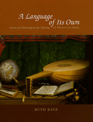 A Language of Its Own: Sense and Meaning in the Making of Western Art Music (Hardback)