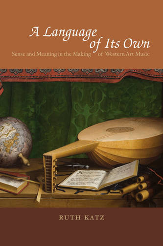 A Language of Its Own: Sense and Meaning in the Making of Western Art Music (Paperback)