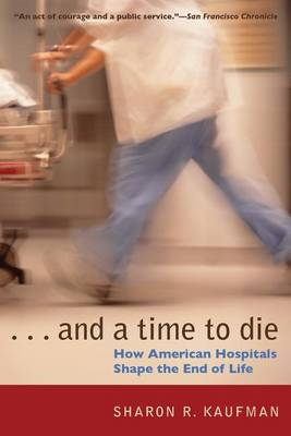 And a Time to Die: How American Hospitals Shape the End of Life (Paperback)