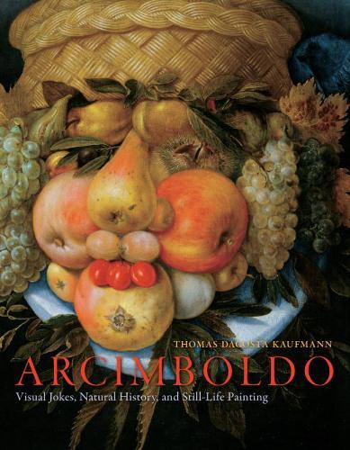 Arcimboldo: Visual Jokes, Natural History, and Still-life Painting (Hardback)