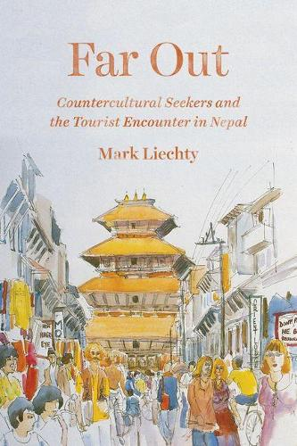 Far Out: Countercultural Seekers and the Tourist Encounter in Nepal (Hardback)