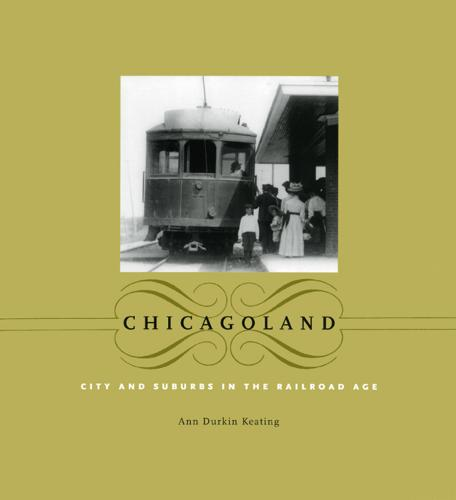 Chicagoland: City and Suburbs in the Railroad Age - Historical Studies of Urban America (Paperback)