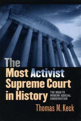 The Most Activist Supreme Court in History: The Road to Modern Judicial Conservatism (Hardback)