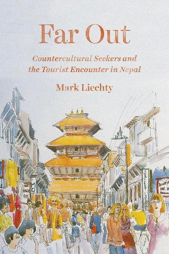 Far Out: Countercultural Seekers and the Tourist Encounter in Nepal (Paperback)