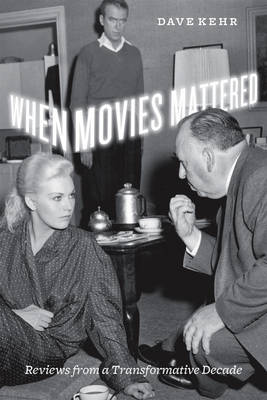 When Movies Mattered: Reviews from a Transformative Decade (Paperback)