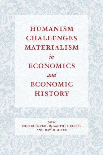 Humanism Challenges Materialism in Economics and Economic History (Hardback)