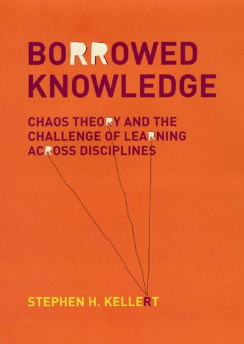 Borrowed Knowledge and the Challenge of Learning Across Disciplines: The Case of Chaos Theory (Hardback)