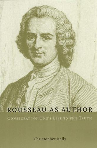Rousseau as Author: Consecrating One's Life to the Truth (Hardback)