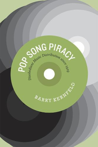 Pop Song Piracy: Disobedient Music Distribution Since 1929 (Hardback)
