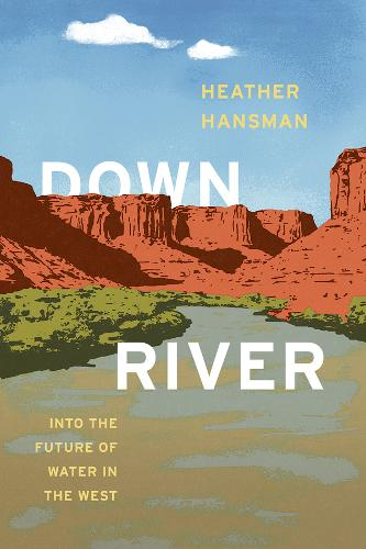 Downriver: Into the Future of Water in the West (Hardback)