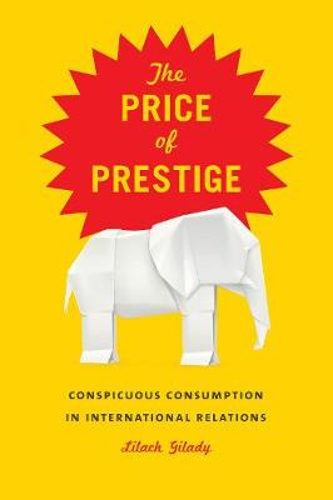 Price of Prestige: Conspicuous Waste in International Relations (Hardback)