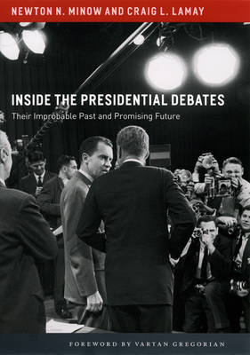Inside the Presidential Debates: Their Improbable Past and Promising Future (Paperback)