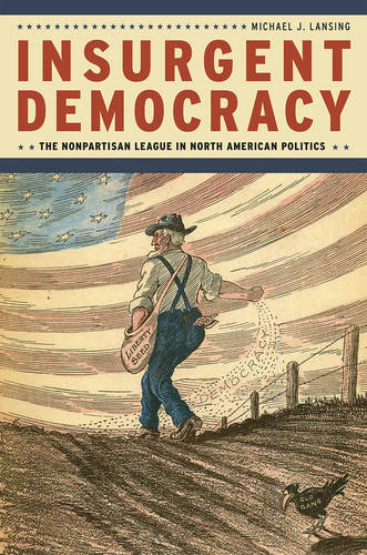 Insurgent Democracy: The Nonpartisan League in North American Politics (Paperback)