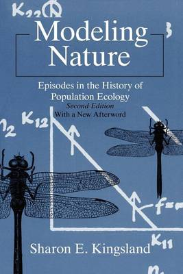 Modeling Nature: Episodes in the History of Population Ecology - Science & Its Conceptual Foundations S. (Paperback)