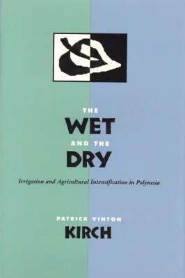 The Wet and the Dry: Irrigation and Agricultural Intensification in Polynesia (Hardback)