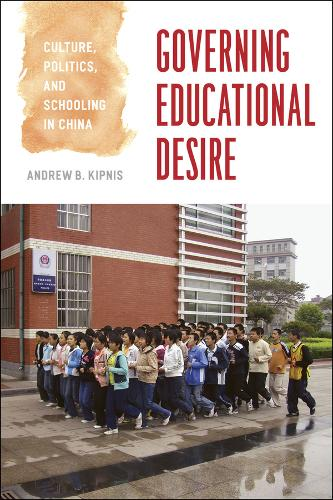 Governing Educational Desire: Culture, Politics, and Schooling in China (Paperback)