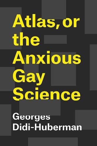 Atlas, or the Anxious Gay Science (Hardback)