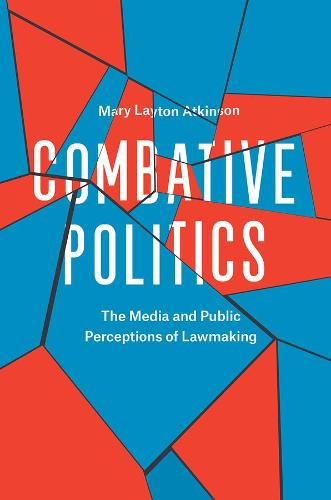 Combative Politics: The Media and Public Perceptions of Lawmaking (Hardback)