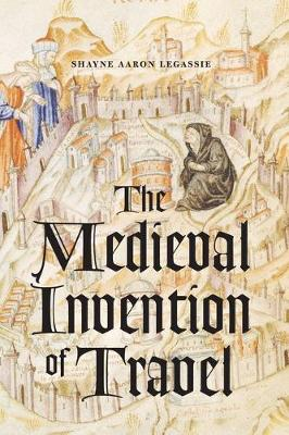 The Medieval Invention of Travel (Hardback)