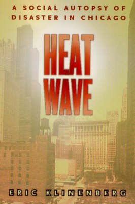 Heat Wave: A Social Autopsy of Disaster in Chicago (Paperback)