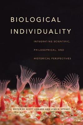 Biological Individuality: Integrating Scientific, Philosophical, and Historical Perspectives (Hardback)
