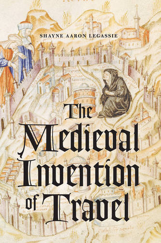 The Medieval Invention of Travel (Paperback)