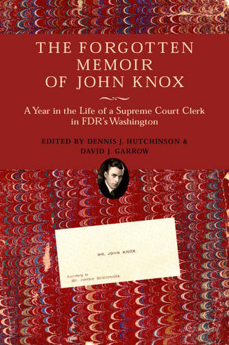 The Forgotten Memoir of John Knox: A Year in the Life of a Supreme Court Clerk in FDR's Washington (Hardback)