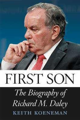 First Son: The Biography of Richard M. Daley (Hardback)