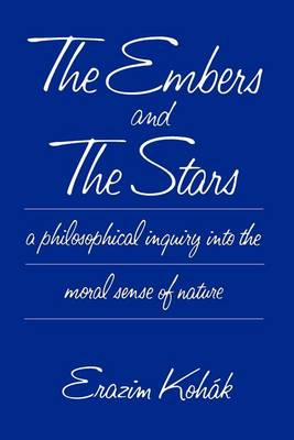 The Embers and the Stars: A Philosophical Inquiry into the Moral Sense of Nature (Paperback)