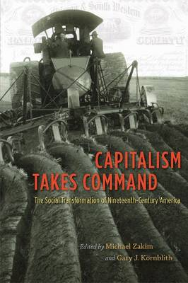 Capitalism Takes Command: The Social Transformation of Nineteenth-century America (Paperback)