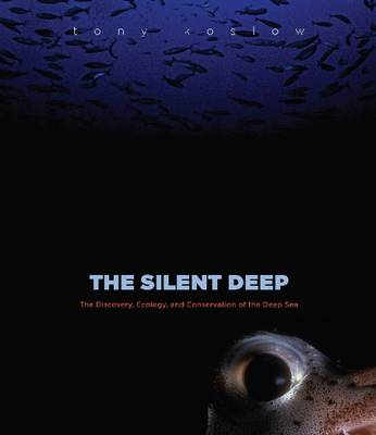 The Silent Deep: The Discovery, Ecology and Conservation of the Deep Sea (Paperback)