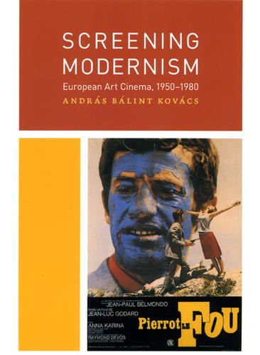 Screening Modernism: European Art Cinema, 1950-1980 - Cinema and Modernity (Paperback)
