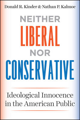 Neither Liberal nor Conservative: Ideological Innocence in the American Public - Chicago Studies in American Politics (Paperback)