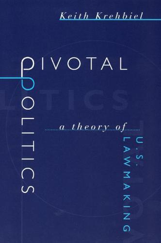 Pivotal Politics: Theory of U.S.Lawmaking (Paperback)