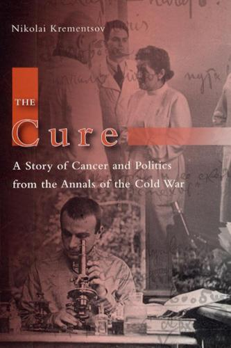 The Cure: A Story of Cancer and Politics from the Annals of the Cold War (Hardback)