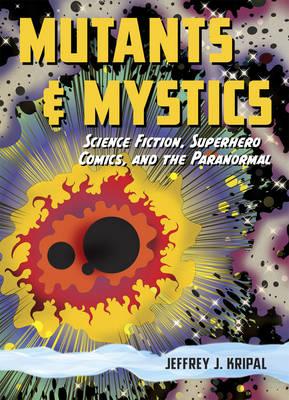 Mutants and Mystics: Science Fiction, Superhero Comics, and the Paranormal (Hardback)